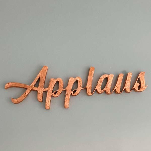 Applausschriftzug, Kontur geschnitten, Holz, Kupfer, Folierung